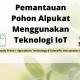 Pemantauan Pohon Alpukat Menggunakan Teknologi IoT